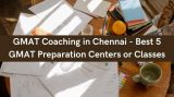 GMAT Coaching in Chennai - Best 5 GMAT Preparation Centers -Classes-Other Classes-Delhi