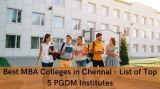 Best MBA Colleges in Chennai - List of Top 5 PGDM Institutes-Classes-Other Classes-Delhi