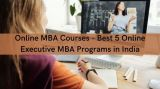Online MBA Courses - Best 5 Online Executive MBA Programs in-Classes-Other Classes-Delhi